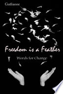 Freedom Is A Feather: Words For Change : has a new vision of freedom and...