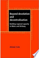 Beyond Devolution and Decentralisation  Building Regional Capacity in Wales and Brittany