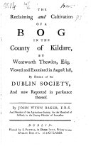 download ebook the reclaiming and cultivation of a bog in the county of kildare, by wentworth thewles, esq; viewed and examined in august last, by desire of the dublin society, and now reported ... by john wynn baker pdf epub