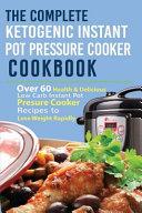 The Complete Ketogenic Instant Pot Pressure Cooker Cookbook