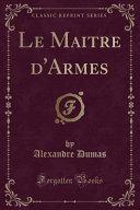 Le Maitre d Armes  Classic Reprint
