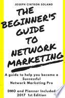 The Beginner s Guide to Network Marketing