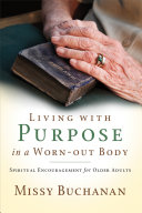 Ebook Living with Purpose in a Worn-Out Body Epub Missy Buchanan Apps Read Mobile