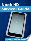 Nook HD Survival Guide  Step by Step User Guide for the Nook Tablet  Using Hidden Features  Downloading FREE eBooks  Buying Apps  Sending eMail  and Surfing the Web