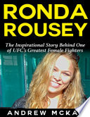 ronda rousey: the inspirational story behind one of ufc's greatest female fighters