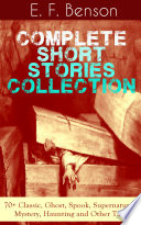 E  F  Benson  Complete Short Stories Collection  70  Classic  Ghost  Spook  Supernatural  Mystery  Haunting and Other Tales