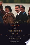 The Rise and Fall of Arab Presidents for Life Though They Would Last Indefinitely Until Events In
