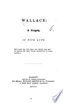 Wallace  a tragedy in five acts   By Robert Buchanan  Professor at Glasgow  In verse