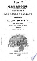 Catalogo generale dei libri italiani vendibili da Gio. Silvestri in Milano corsia del duomo