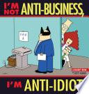 I m Not Anti Business  I m Anti Idiot