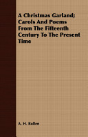 A Christmas Garland  Carols and Poems from the Fifteenth Century to the Present Time