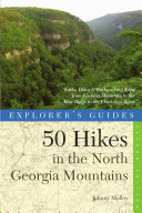Explorer's Guide 50 Hikes in the North Georgia Mountains: Walks, Hikes & Backpacking Trips from Lookout Mountain to the Blue Ridge to the Chattooga River (Second) Book