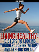Living Healthy 10 steps to looking younger  losing weight and feeling great