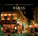 The Food Lover s Guide to the Gourmet Secrets of Paris