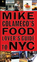 Mike Colameco s Food Lover s Guide to New York City