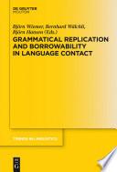 Grammatical Replication and Borrowability in Language Contact