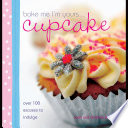 Bake Me I'm Yours Cupcake : indulge in cupcakes treat yourself to...