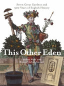 This Other Eden B Seven Great Gardens and Three Hundred of English History