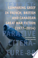 Comparing Grief in French, British and Canadian Great War Fiction (1977-2014) Shows How By Both Consolidating