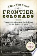 A Wild West History Of Frontier Colorado