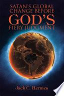 Satan s Global Change Before God s Fiery Judgment