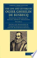 The Life And Letters Of Ogier Ghiselin De Busbecq : his turkish letters, published in two volumes...