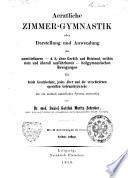 Aerztliche Zimmer-Gymnastik, oder Darstellung und Anwendung der unmittelbaren ... heilgymnastichen Bewegungen ...