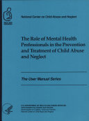 The Role of Mental Health Professionals in the Prevention and Treatment of Child Abuse and Neglect