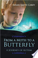 From a Moth to a Butterfly Autism And My Three Sons