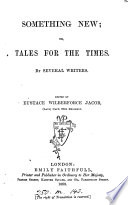 Something New Or Tales For The Times By Several Writers I E V Grey J T B Wollaston And Others Edited By E W Jacob