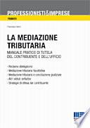 La mediazione tributaria  Manuale pratico di tutela del contribuente e dell ufficio