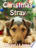 Christmas Stray  A Sweet Holiday Love Story