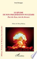 Le Régime De Non-Prolifération Nucléaire: Etat Des Lieux, État Du Discours par Léon Koungou