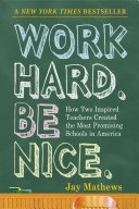 Work Hard. Be Nice: How Two Inspired Teachers Created the Most Promising Schools in America