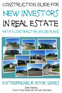 Construction Guide For New Investors in Real Estate - With 5 Ready to Build Contractor Spec House Plans Book
