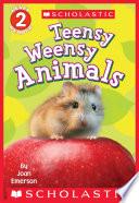 Scholastic Reader Level 2 Teensy Weensy Animals