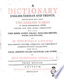 A Dictionary English  German and French  Containig Not Only the English Words in Alphabetical Order  Together with Their Several Significations  But Also Their Proper Accent  Phrases  Figurative Speeches  Idioms  and Proverbs  by Mr  Christian Ludwig Now Carefully Revised  Corrected  and Throughout Augmented with More Than 12000 Words  Taken Out of Samuel Johnson s English Dictionary and Others  by John Bartholomew Rogler  A m