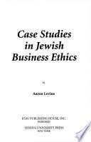 Case Studies in Jewish Business Ethics