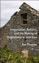 Imperialism, reform, and the making of Englishness in Jane Eyre