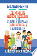 Management Of Common Medical Problems Of The Elderly In Plain Non Medical Language