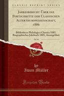 Jahresbericht Über die Fortschritte der Classischen Alterthumswissenschaft, 1886, Vol. 41