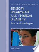 The Effective Teacher s Guide to Sensory Impairment and Physical Disability
