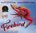 Firebird : ballerina Misty Copeland shows a young girl how to dance like the firebird / Misty Copeland &#59; illustrated by Christopher Myers.