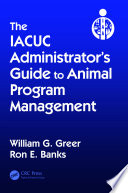 The IACUC Administrator   s Guide to Animal Program Management