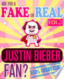 Are You a Fake or Real Justin Bieber Fan  Volume 3   The 100  Unofficial Quiz and Facts Trivia Travel Set Game