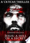 Jesus  A Hell of a Secret  A Vatican Thriller