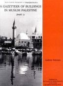 A gazetteer of buildings in Muslim Palestine