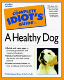 The Complete Idiot's Guide to a Healthy Dog How To Select A Vet; Dog Proofing A