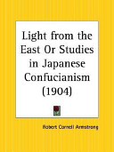 Light from the East Or Studies in Japanese Confucianism 1904
