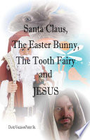 Santa Clause  the Easter Bunny  the Tooth Fairy and Jesus